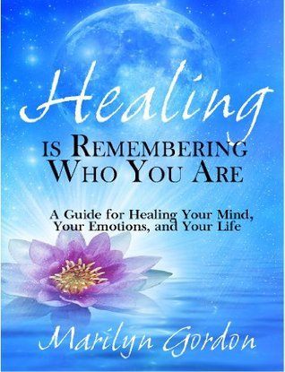 Healing-is-remembering-who-you-are-a-guide-for-healing-your-mind-your-emotions-and-your-life