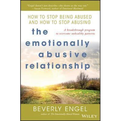 The Emotionally Abusive Relationship: How to Stop Being