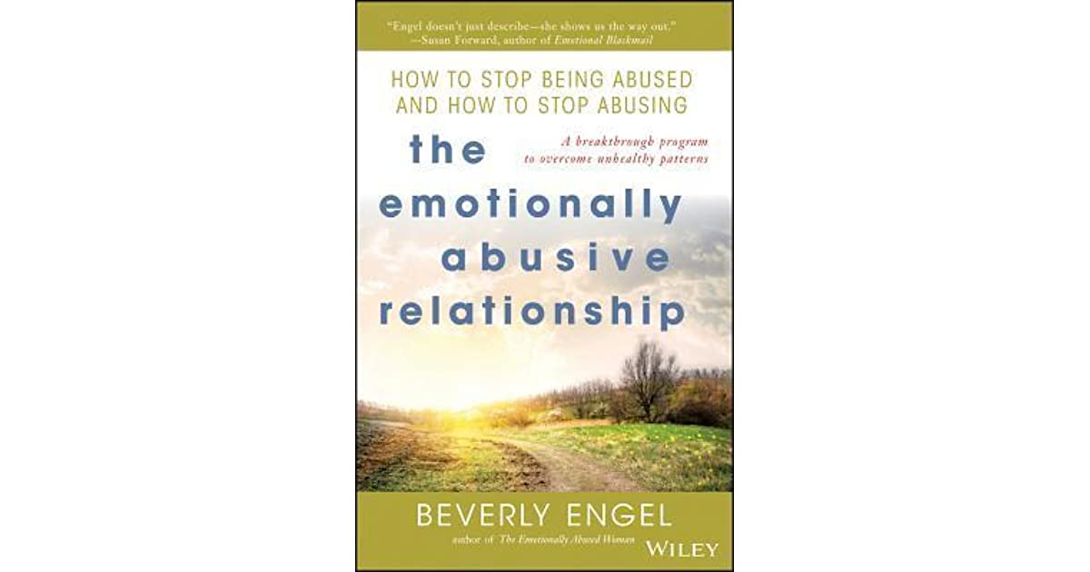 The Emotionally Abusive Relationship: How to Stop Being Abused and
