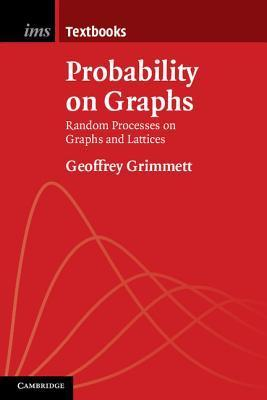 Probability on Graphs Random Processes on Graphs and Lattices, Second Edition