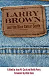 Larry Brown and the Blue-Collar South: A Collection of Critical Essays