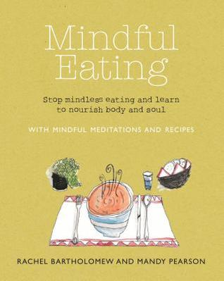 Mindful Eating With Mindful Meditations and Recipes: Stop Mindless Eating and Learn to Nourish Body and Soul