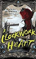 A Clockwork Heart (Chronicles of Light and Shadow, #2)