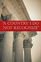 A Country I Do Not Recognize: The Legal Assault on American Values