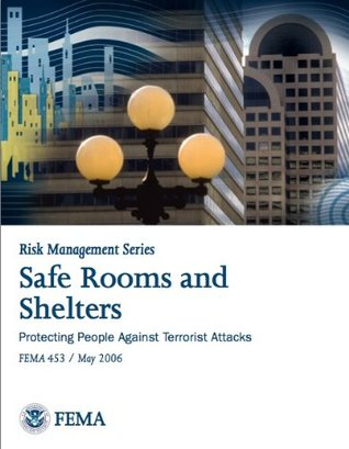 FEMA 453-Safe Rooms and Shelters - Protecting People Against Terrorist Attacks