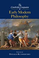The Cambridge Companion to Early Modern Philosophy (Cambridge Companions to Philosophy)