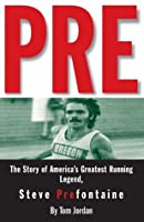 Pre: The Story of America's Greatest Running Legend, Steve Prefontaine: Story of America's Greatest Running Legend Steve Prefontaine