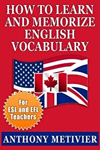 How to Learn and Memorize English Vocabulary ... Using a Memory Palace Specifically Designed for the English Language (and adaptable to many other languages ...