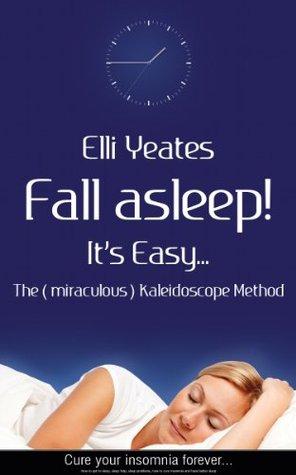 Fall asleep! It's Easy...The (miraculous) Kaleidoscope Method, How to get to sleep, sleep help, sleep problems, cure insomnia and have better sleep