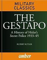 The Gestapo: A History of Hitler's Secret Police 1933-45