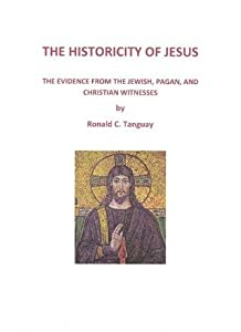 The Historicity of Jesus: The Evidence from Jewish, Pagan, and Christian Witnesses
