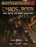 BattleTech: Chaos Born (Chaos Irregulars, #1)