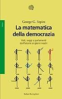 La matematica della democrazia: Voti, seggi e parlamenti da Platone ai giorni nostri (Bollati Boringhieri Saggi) (Italian Edition)