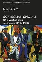 Sorvegliati speciali: Gli intellettuali spiati dai gendarmi (1945-1980)
