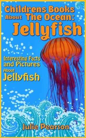 Jellyfish! Childrens Books About The Ocean: An Educational Book About Jellyfish for Children Full of Beautiful Pictures and Facts!