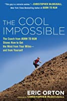 """The Cool Impossible: The Coach from """"Born to Run"""" Shows How to Get the Most fromYour Miles-And FromYourself"""