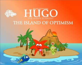 HAPPINESS IS A CHOICE: The Island of Optimism (HUGO THE HAPPY STARFISH - Island Adventures - English Edition featuring introductory Spanish Vocabulary Book 3)