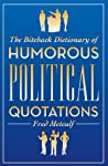 The Biteback Dictionary of Humorous Political Quotations (Biteback Dictionaries of Humorous Quotations)