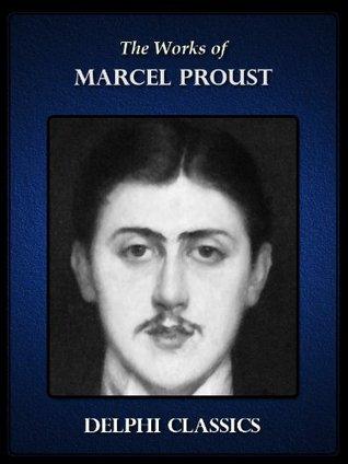 Delphi Complete Works of Marcel Proust (Illustrated)