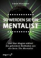 So werden Sie ein Mentalist: Der Star-Magier erklärt die geheimen Methoden aus der Serie The Mentalist (German Edition)