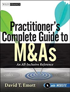 Practitioner's Complete Guide to M&As: An All-Inclusive Reference