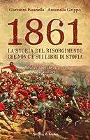 1861: La storia del Risorgimento che non c'è sui libri di storia