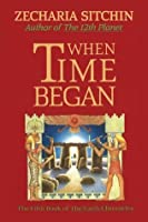 When Time Began (Book V): 5 (Earth Chronicles)