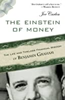 Einstein of Money, The: The Life and Timeless Financial Wisdom of Benjamin Graham