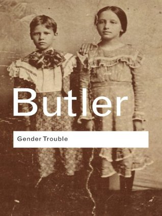Gender Trouble: Feminism and the Subversion of Identity (Routledge Classics)