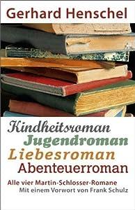 Alle vier Martin-Schlosser-Romane: Kindheitsroman - Jugendroman - Liebesroman - Abenteuerroman: Mit einem Vorwort von Frank Schulz