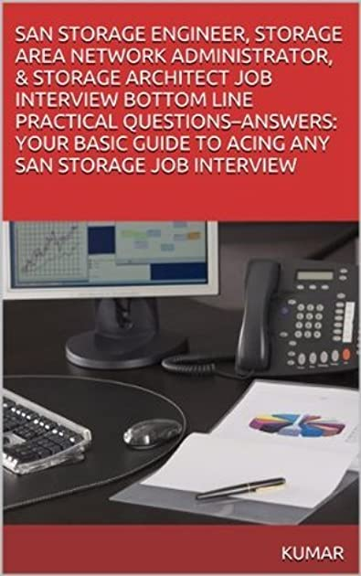 SAN STORAGE ENGINEER STORAGE AREA NETWORK ADMINISTRATOR u0026 STORAGE ARCHITECT JOB INTERVIEW BOTTOM LINE PRACTICAL QUESTIONS-ANSWERS YOUR BASIC GUIDE TO ...  sc 1 st  Goodreads & SAN STORAGE ENGINEER STORAGE AREA NETWORK ADMINISTRATOR u0026 STORAGE ...