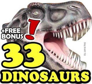 The 33 Greatest Dinosaurs: A Kids' Learn to Read Animal Picture Book with Real Fossils and Photos (Free Bonus: 30+ Free Online Kids' Jigsaw Puzzle Games!)
