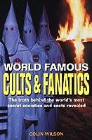World Famous Cults and Fanatics