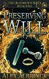 Download ebook Preserving Will (The Aliomenti Saga, #5) by Alex Albrinck