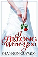 I Belong With You (Love and Dessert Trilogy, #2)