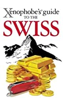 The Xenophobe's Guide to the Swiss (Xenophobe's Guides)