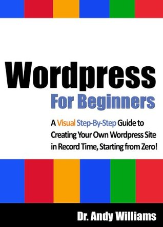 Wordpress for Beginners - A Visual Step-by-Step Guide to Crea... by Andy      Williams