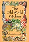 The Old World Kitchen: The Rich Tradition of European Peasant Cooking