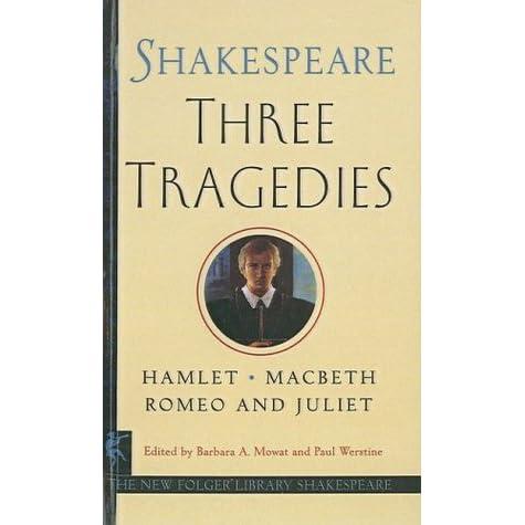 Three Tragedies Romeo And Juliet Hamlet Macbeth By William