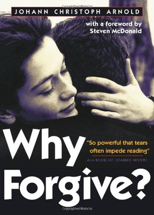 Why Forgive? by Johann Christoph Arnold