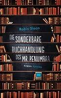 Die sonderbare Buchhandlung des Mr. Penumbra (Mr. Penumbra's 24-Hour Bookstore, #1)