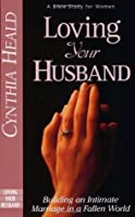 Loving Your Husband: Building an Intimate Marriage in a Fallen World (Lifechange Series)