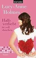 Halb verliebt ist voll daneben: Roman (German Edition)