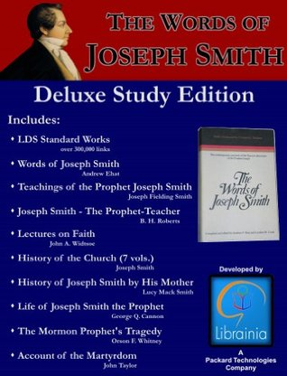 Words of Joseph Smith - Deluxe Study Edition including the LDS Standar Works, Teachings of the Prophet Joseph Smith, Lectures on Faith, History of the Church, History of Joseph by His Mother, and More