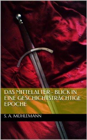 Das Mittelalter - Blick in eine geschichtsträchtige Epoche (German Edition)