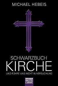Schwarzbuch Kirche: Und führe uns nicht in Versuchung
