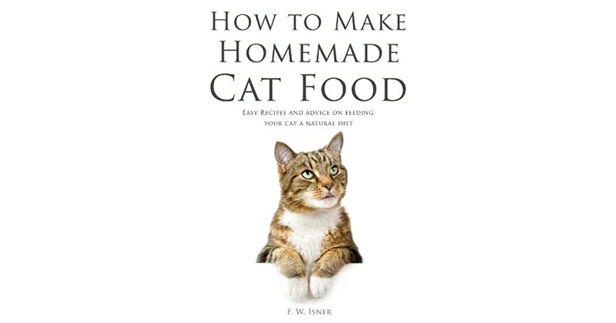 How to make homemade cat food easy recipes and advice on feeding how to make homemade cat food easy recipes and advice on feeding your cat a natural diet by fw isner forumfinder Gallery