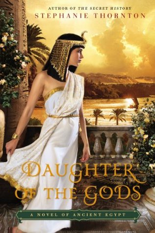Daughter Of The Gods A Novel Of Ancient Egypt By Stephanie Thornton