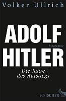 Adolf Hitler: Die Jahre des Aufstiegs 1889 - 1939 Biographie