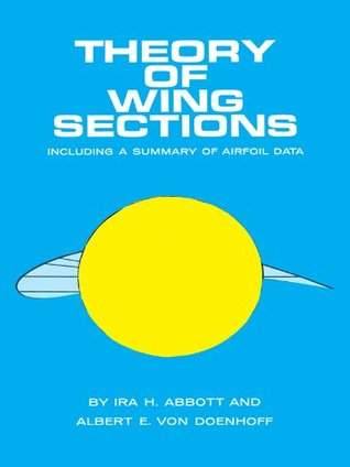Theory of Wing Sections: Including a Summary of Airfoil ...